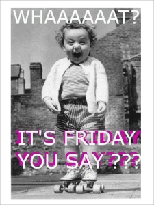 its-friday-you-say